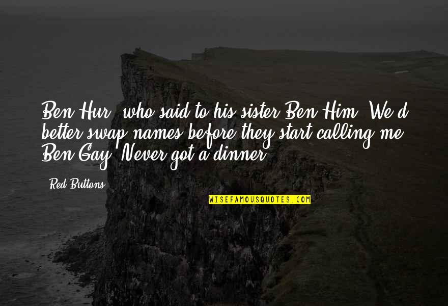 Who Is Sister Quotes By Red Buttons: Ben Hur, who said to his sister Ben