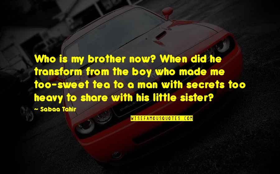 Who Is Sister Quotes By Sabaa Tahir: Who is my brother now? When did he