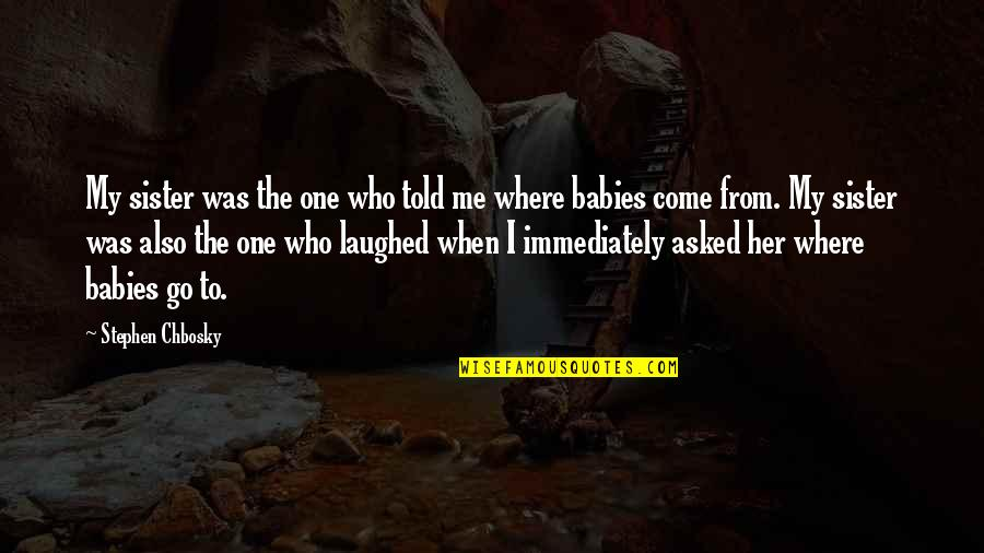Who Is Sister Quotes By Stephen Chbosky: My sister was the one who told me
