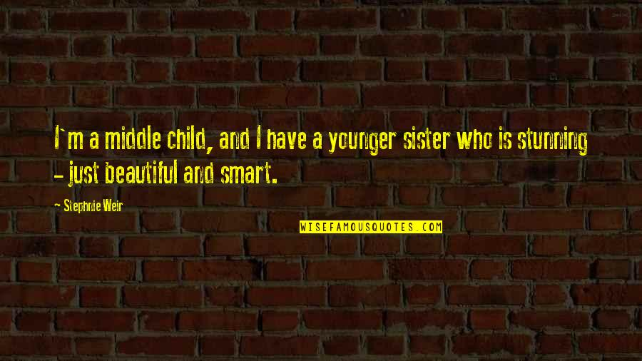 Who Is Sister Quotes By Stephnie Weir: I'm a middle child, and I have a