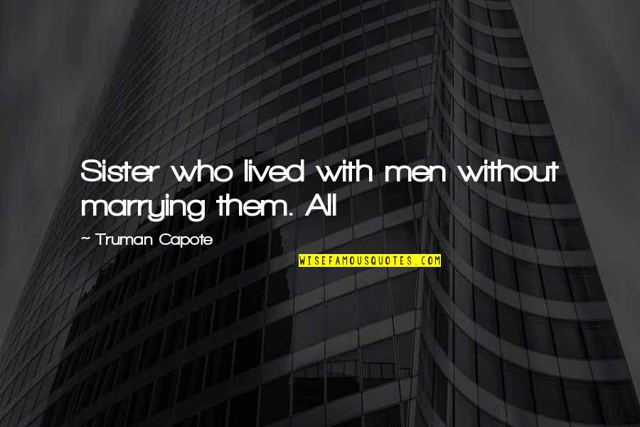 Who Is Sister Quotes By Truman Capote: Sister who lived with men without marrying them.