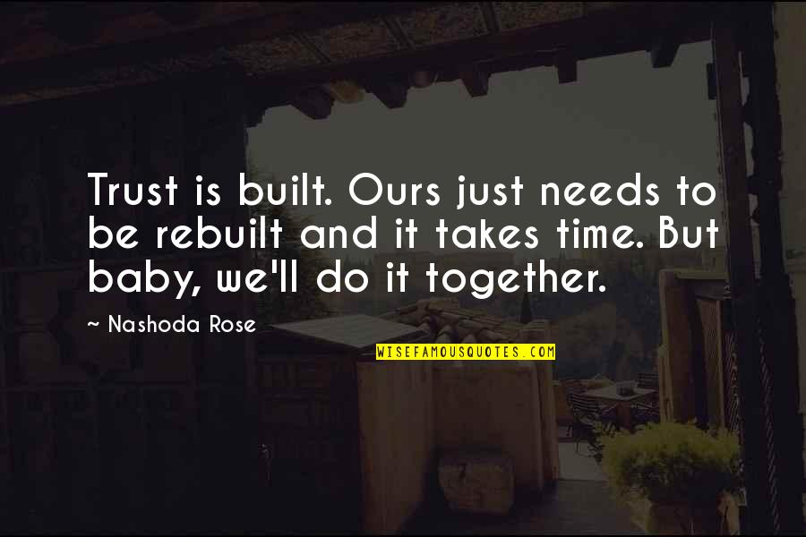 Who Needs Boyfriends Quotes By Nashoda Rose: Trust is built. Ours just needs to be