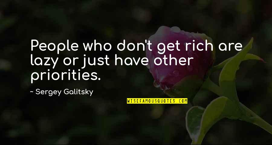 Who Needs Boyfriends Quotes By Sergey Galitsky: People who don't get rich are lazy or