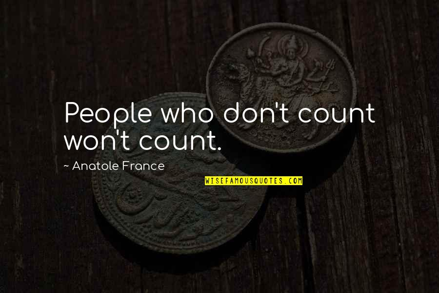 Who Quotes By Anatole France: People who don't count won't count.