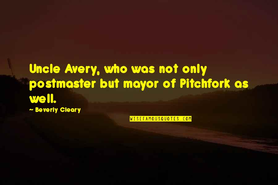 Who Quotes By Beverly Cleary: Uncle Avery, who was not only postmaster but