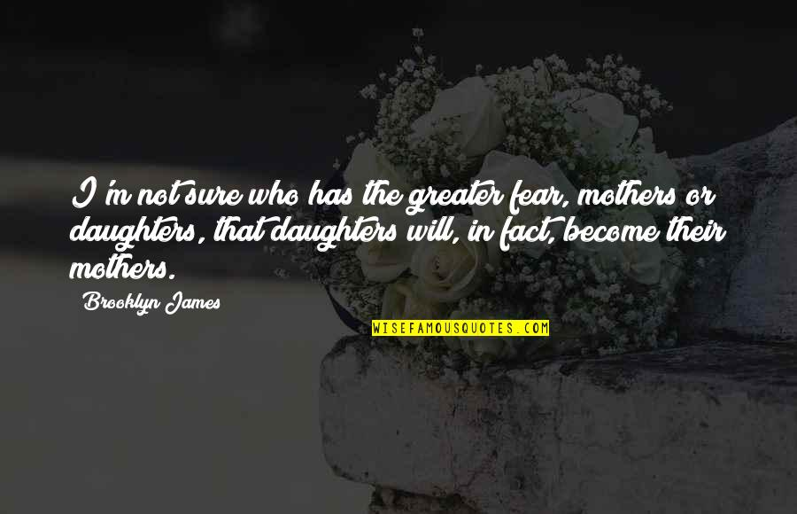 Who Quotes By Brooklyn James: I'm not sure who has the greater fear,