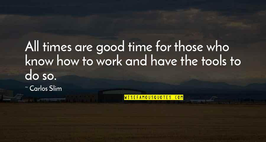 Who Quotes By Carlos Slim: All times are good time for those who