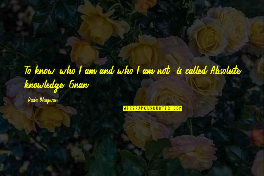 Who Quotes By Dada Bhagwan: To know 'who I am and who I