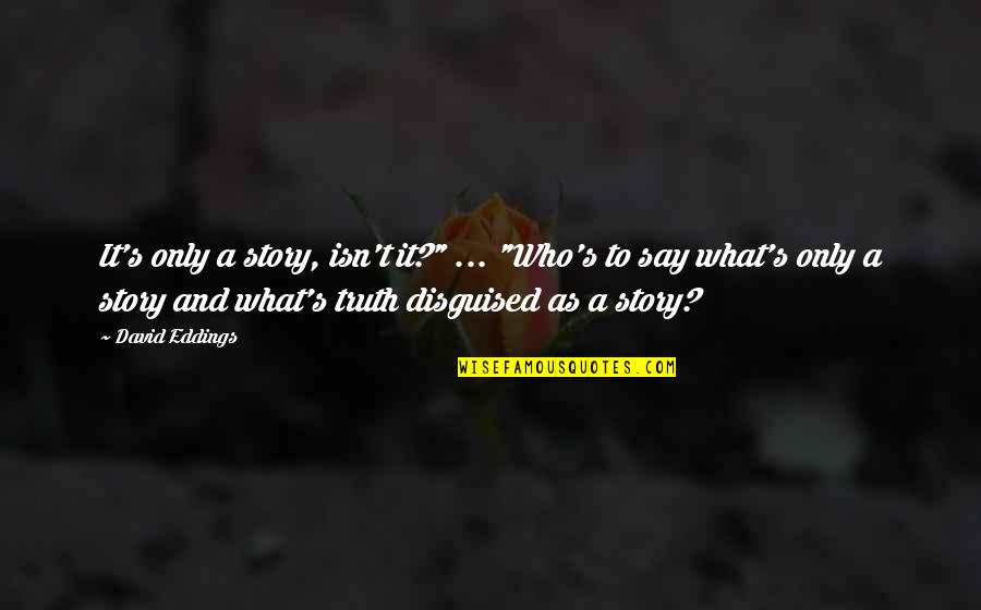 "Who Quotes By David Eddings: It's only a story, isn't it?"" ... ""Who's"