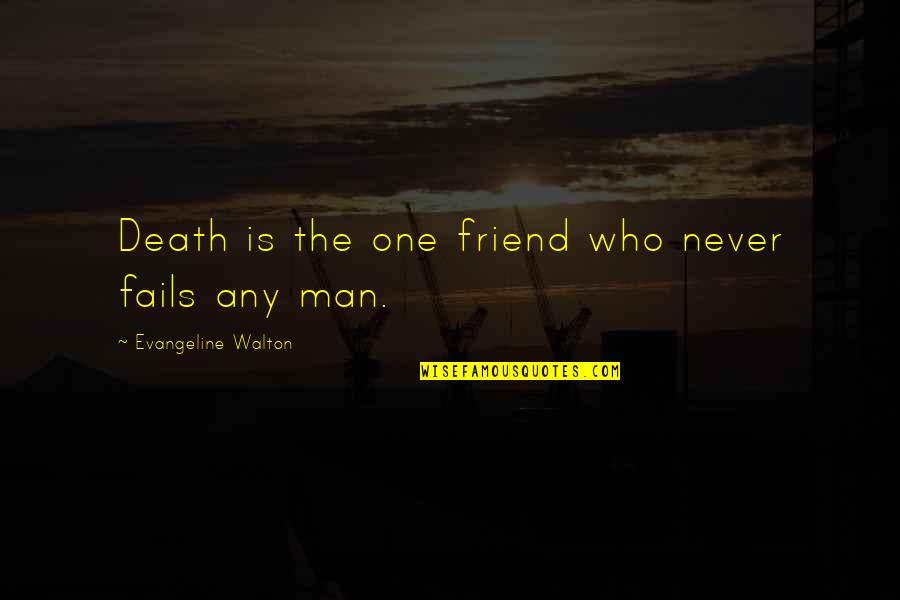 Who Quotes By Evangeline Walton: Death is the one friend who never fails
