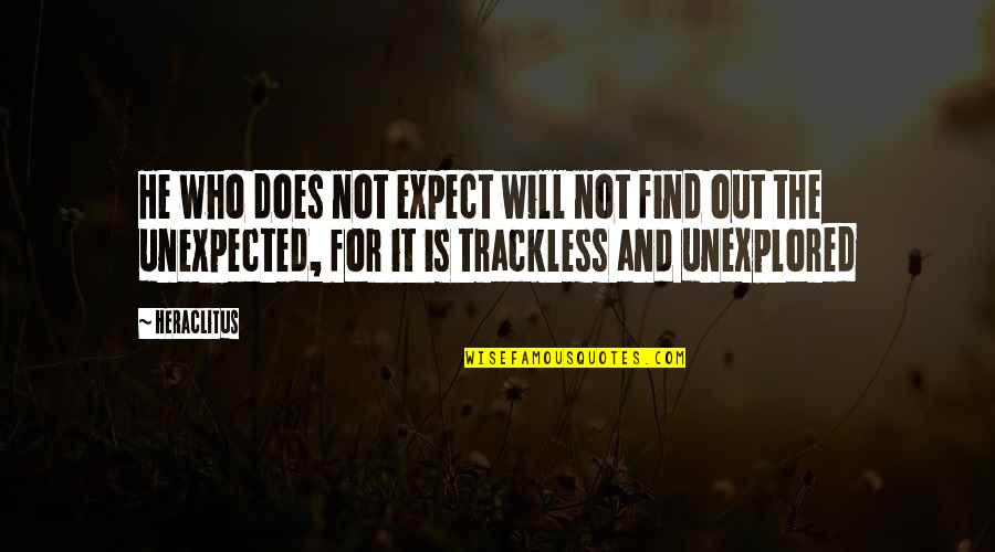 Who Quotes By Heraclitus: He who does not expect will not find