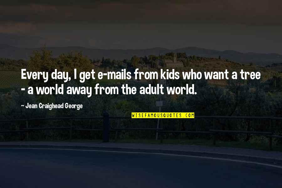 Who Quotes By Jean Craighead George: Every day, I get e-mails from kids who