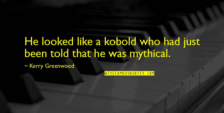 Who Quotes By Kerry Greenwood: He looked like a kobold who had just