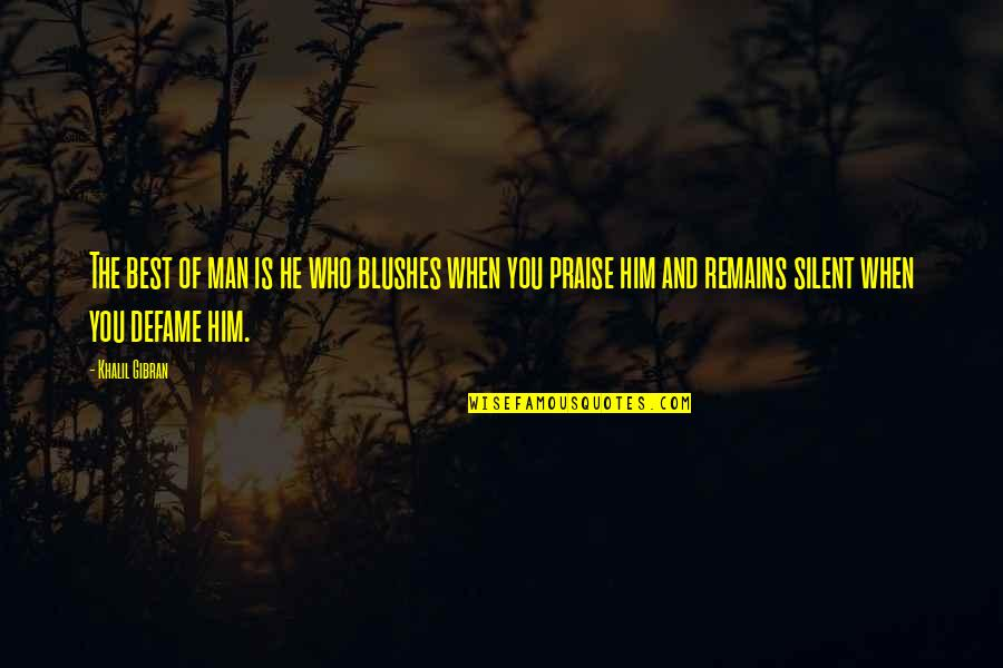 Who Quotes By Khalil Gibran: The best of man is he who blushes