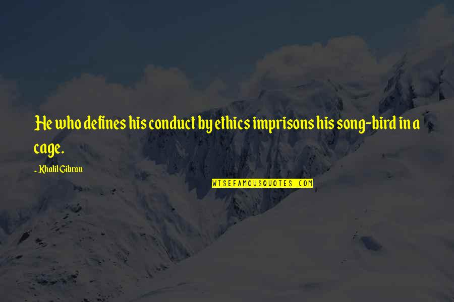 Who Quotes By Khalil Gibran: He who defines his conduct by ethics imprisons