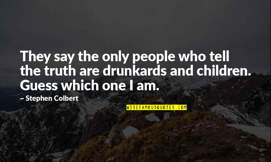 Who Quotes By Stephen Colbert: They say the only people who tell the