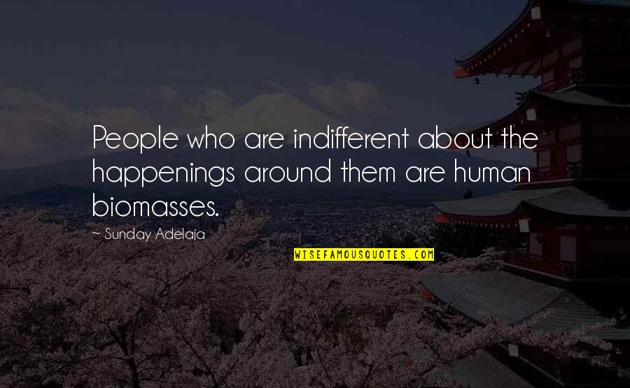 Who Quotes By Sunday Adelaja: People who are indifferent about the happenings around
