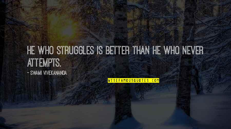 Who Quotes By Swami Vivekananda: He who struggles is better than he who