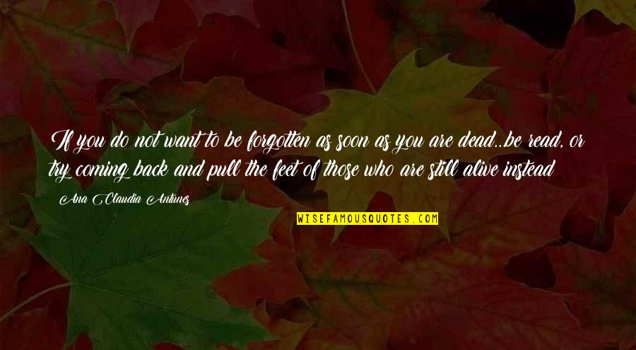 Who You Are And Who You Want To Be Quotes By Ana Claudia Antunes: If you do not want to be forgotten