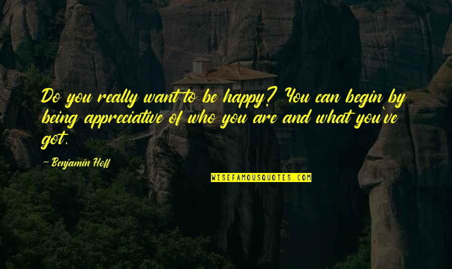 Who You Are And Who You Want To Be Quotes By Benjamin Hoff: Do you really want to be happy? You