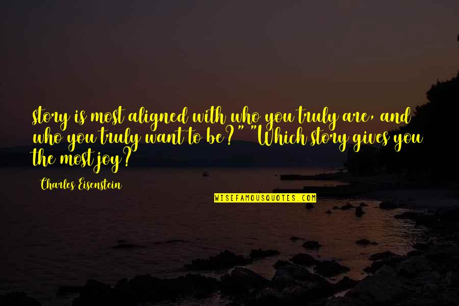 Who You Are And Who You Want To Be Quotes By Charles Eisenstein: story is most aligned with who you truly