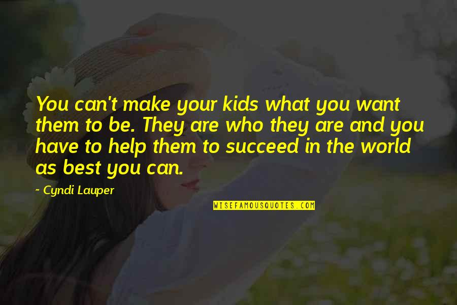 Who You Are And Who You Want To Be Quotes By Cyndi Lauper: You can't make your kids what you want