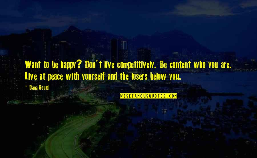 Who You Are And Who You Want To Be Quotes By Dana Gould: Want to be happy? Don't live competitively. Be