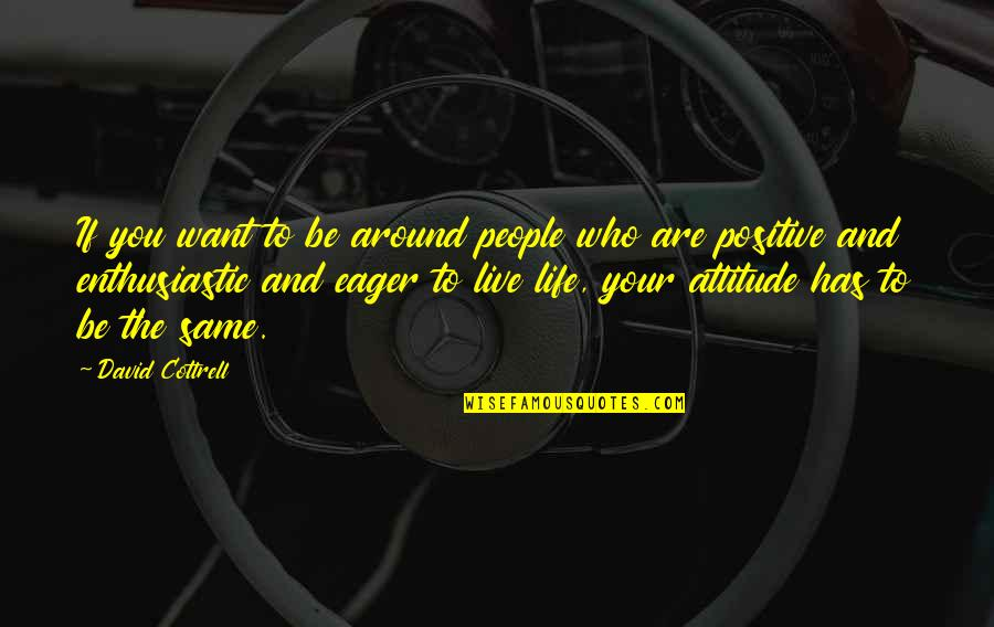 Who You Are And Who You Want To Be Quotes By David Cottrell: If you want to be around people who