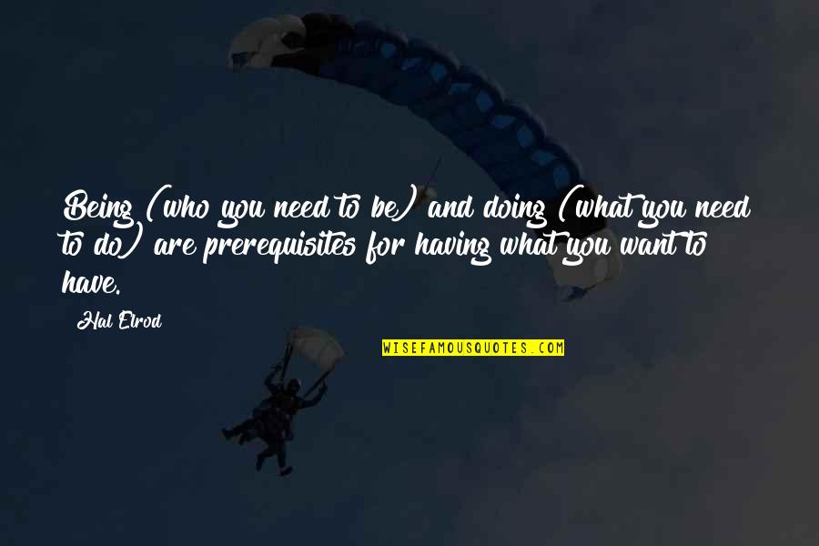 Who You Are And Who You Want To Be Quotes By Hal Elrod: Being (who you need to be) and doing