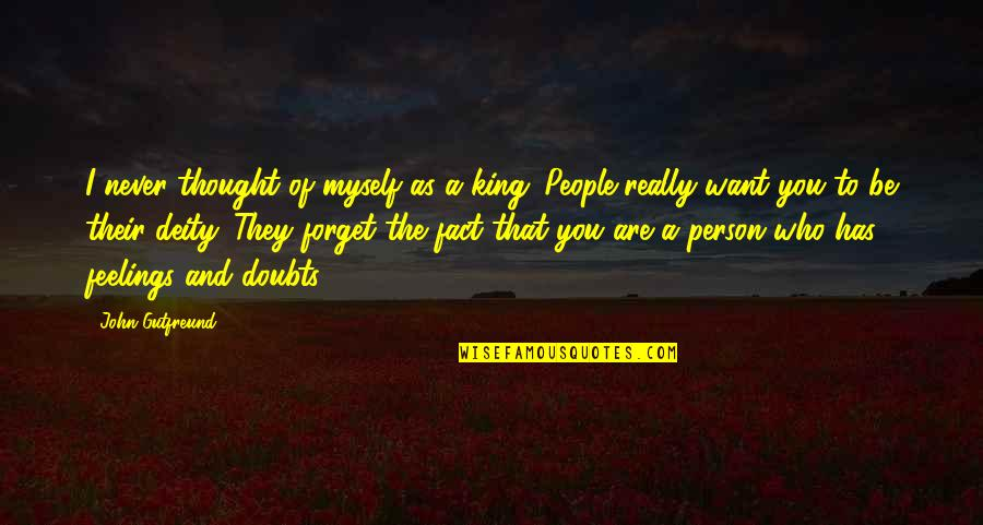 Who You Are And Who You Want To Be Quotes By John Gutfreund: I never thought of myself as a king.