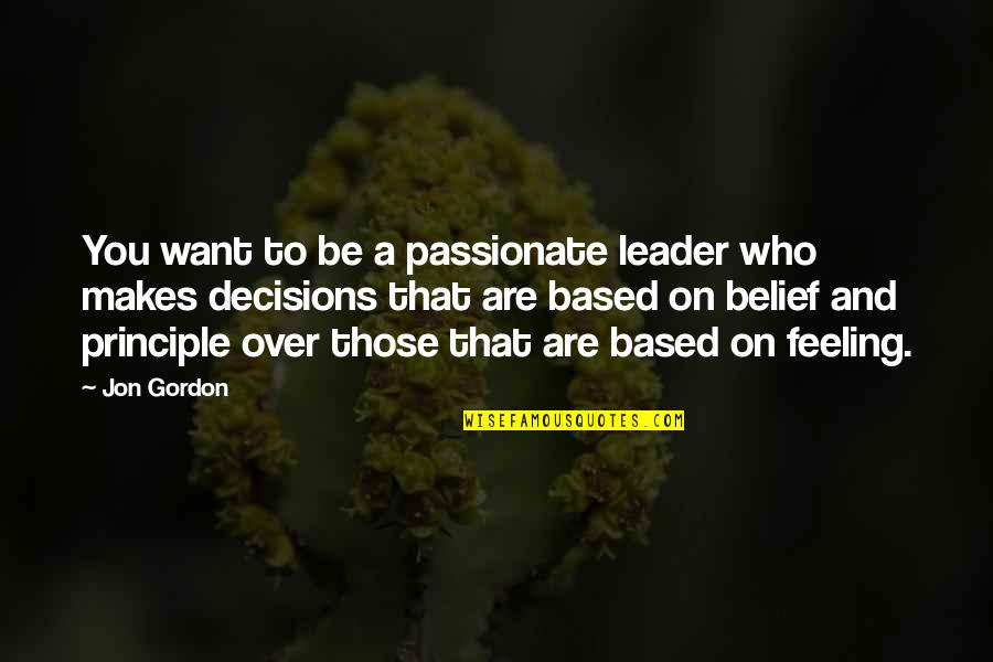 Who You Are And Who You Want To Be Quotes By Jon Gordon: You want to be a passionate leader who