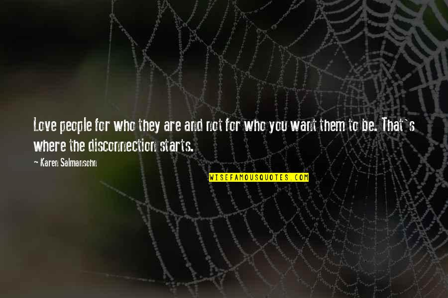 Who You Are And Who You Want To Be Quotes By Karen Salmansohn: Love people for who they are and not