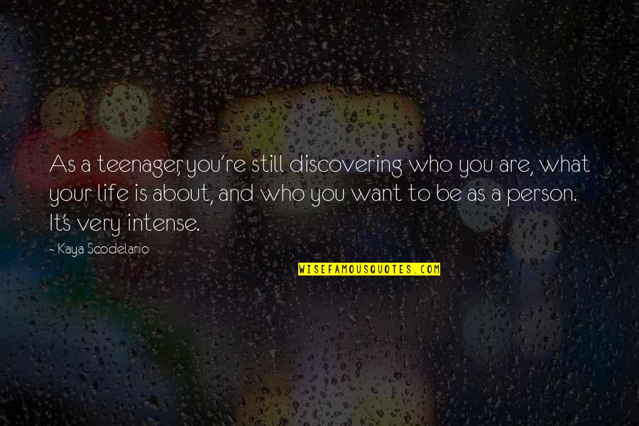 Who You Are And Who You Want To Be Quotes By Kaya Scodelario: As a teenager, you're still discovering who you