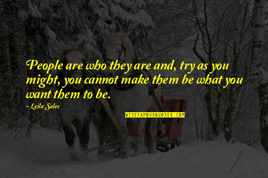 Who You Are And Who You Want To Be Quotes By Leila Sales: People are who they are and, try as