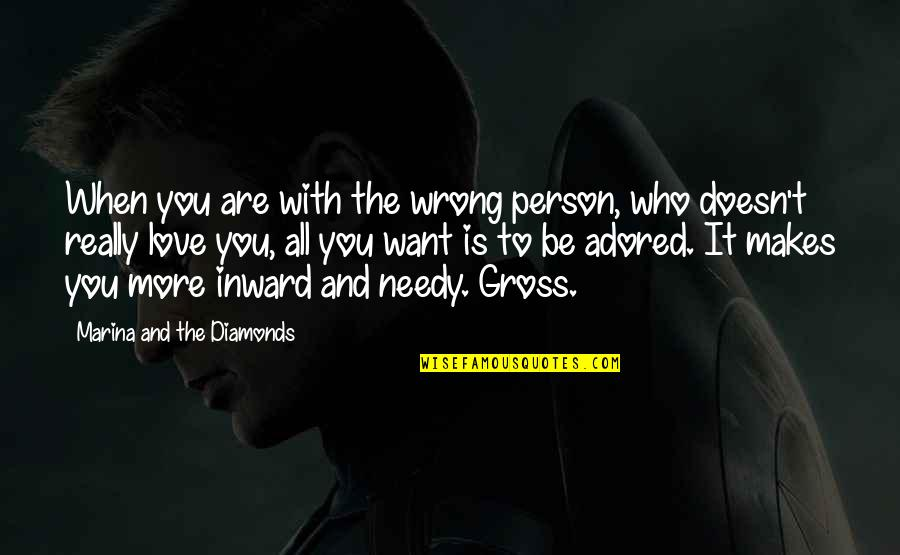 Who You Are And Who You Want To Be Quotes By Marina And The Diamonds: When you are with the wrong person, who