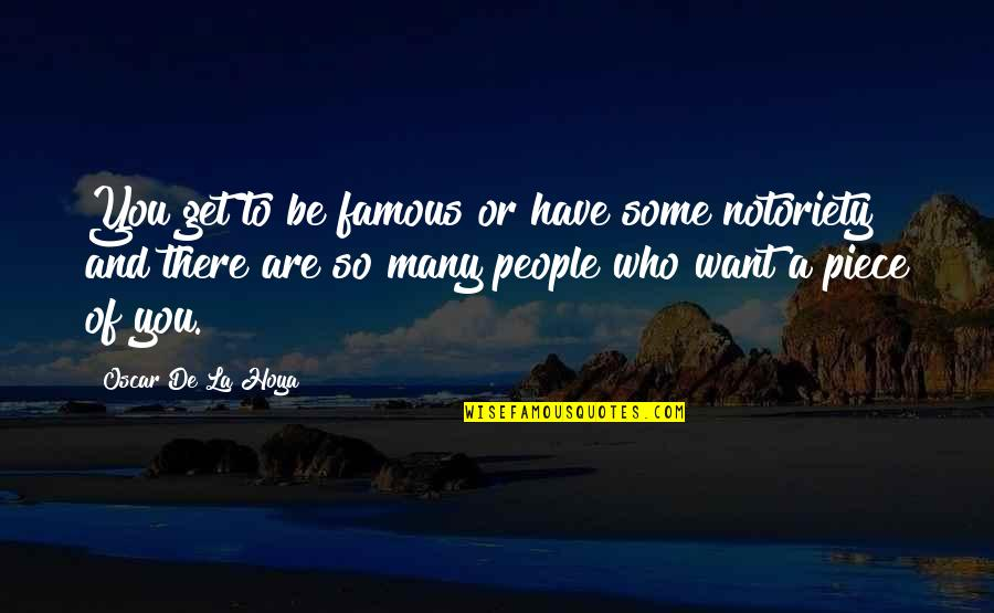 Who You Are And Who You Want To Be Quotes By Oscar De La Hoya: You get to be famous or have some