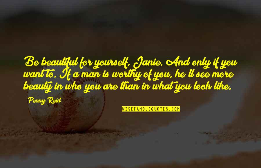 Who You Are And Who You Want To Be Quotes By Penny Reid: Be beautiful for yourself, Janie. And only if