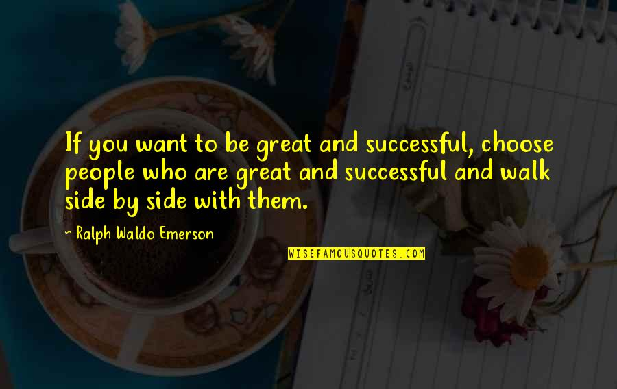Who You Are And Who You Want To Be Quotes By Ralph Waldo Emerson: If you want to be great and successful,
