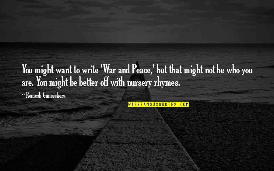 Who You Are And Who You Want To Be Quotes By Romesh Gunesekera: You might want to write 'War and Peace,'