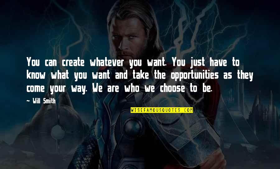 Who You Are And Who You Want To Be Quotes By Will Smith: You can create whatever you want. You just