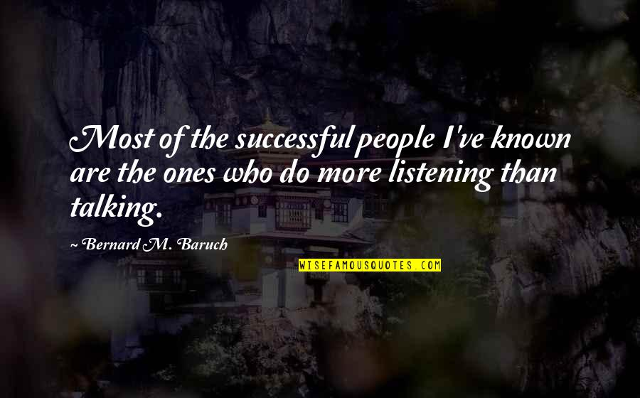 Who You Talking To Quotes By Bernard M. Baruch: Most of the successful people I've known are