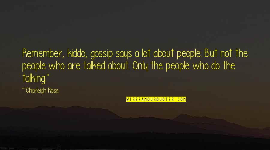 Who You Talking To Quotes By Charleigh Rose: Remember, kiddo, gossip says a lot about people.
