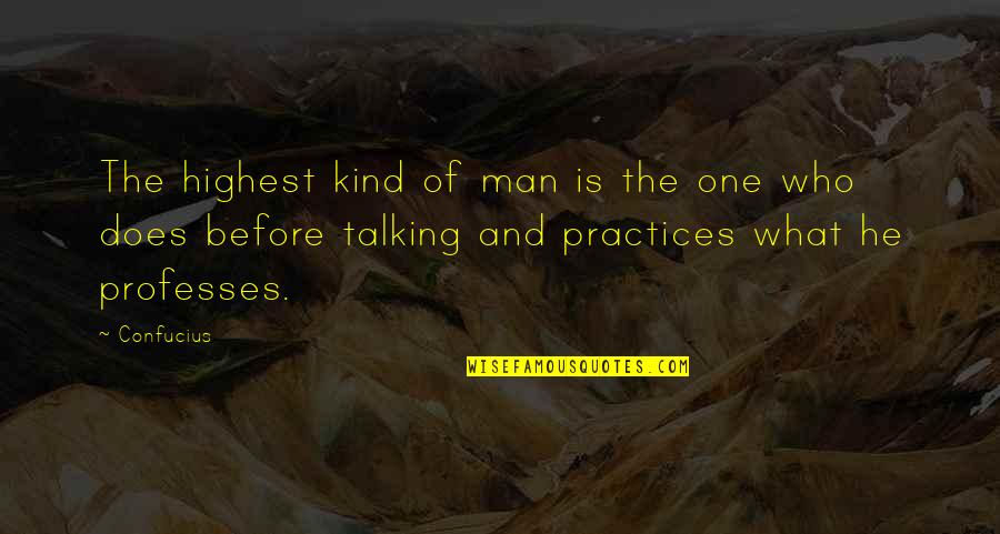 Who You Talking To Quotes By Confucius: The highest kind of man is the one