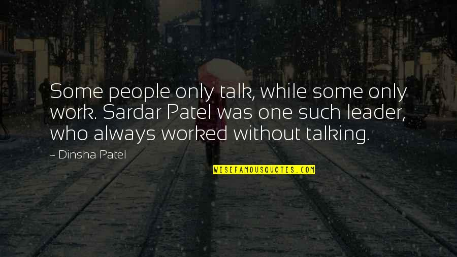 Who You Talking To Quotes By Dinsha Patel: Some people only talk, while some only work.