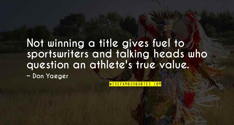 Who You Talking To Quotes By Don Yaeger: Not winning a title gives fuel to sportswriters