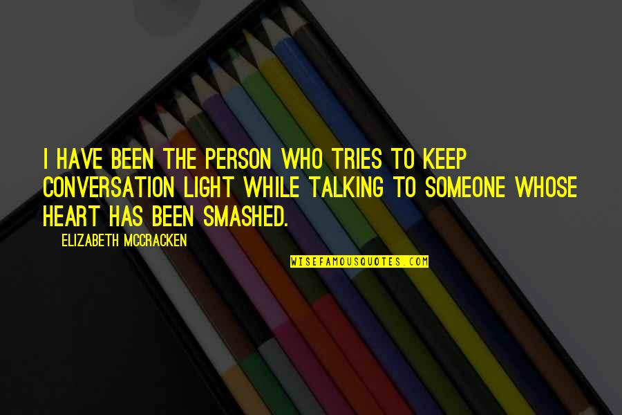 Who You Talking To Quotes By Elizabeth McCracken: I have been the person who tries to