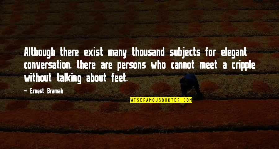 Who You Talking To Quotes By Ernest Bramah: Although there exist many thousand subjects for elegant