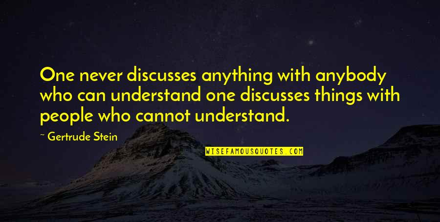 Who You Talking To Quotes By Gertrude Stein: One never discusses anything with anybody who can