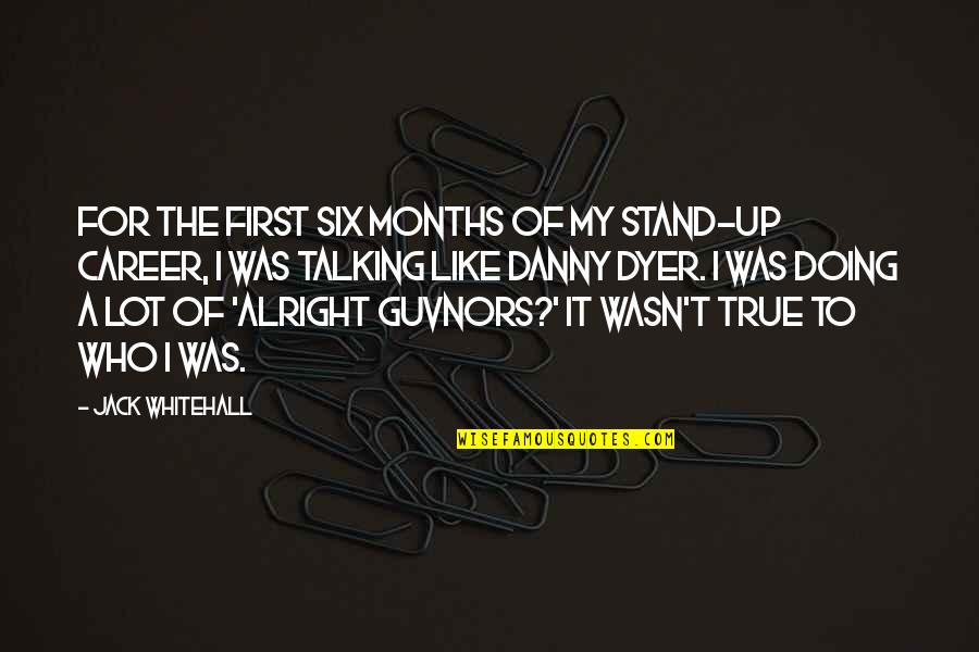 Who You Talking To Quotes By Jack Whitehall: For the first six months of my stand-up