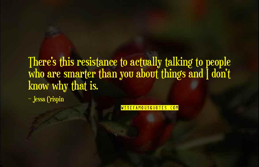 Who You Talking To Quotes By Jessa Crispin: There's this resistance to actually talking to people